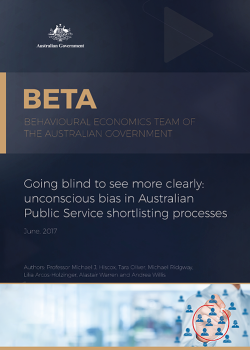 Going blind to see more clearly: unconscious bias in Australian Public Service shortlisting processes (June 2017)
